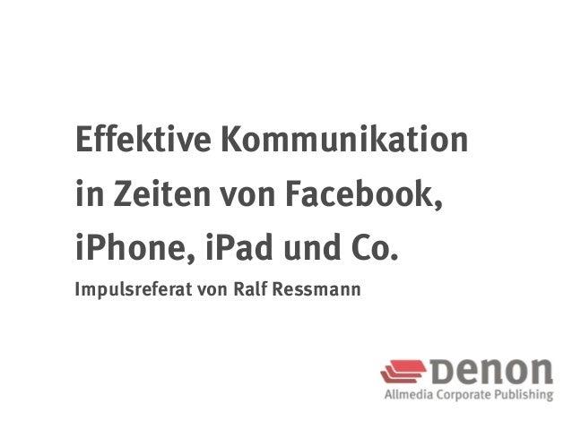 Effektive Kommunikationin Zeiten von Facebook,iPhone, iPad und Co.Impulsreferat von Ralf Ressmann