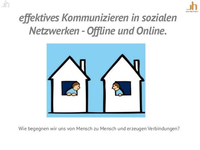 effektives Kommunizieren in sozialen Netzwerken -Offline und Online. Wie begegnen wir uns von Mensch zu Mensch und erzeuge...
