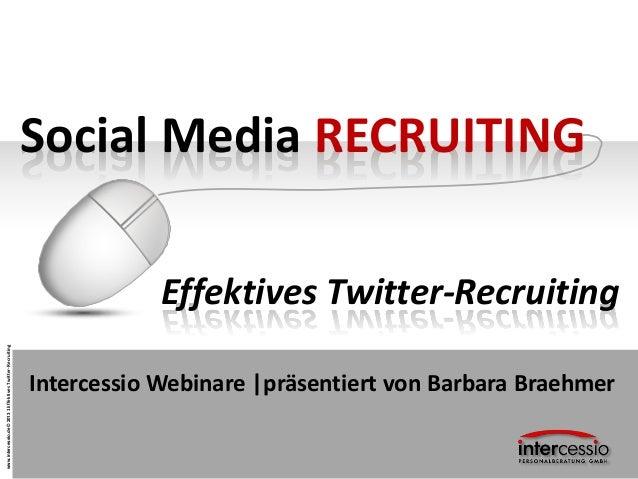 www.intercessio.de©20131EffektivesTwitter-RecruitingSocial Media RECRUITINGEffektives Twitter-RecruitingIntercessio Webina...