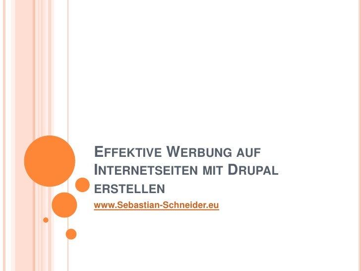 Effektive Werbung auf Internetseiten mit Drupal erstellen<br />www.Sebastian-Schneider.eu<br />