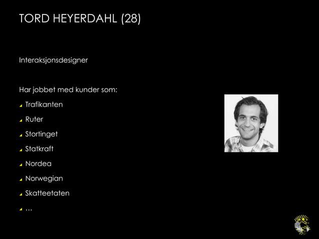 TORD HEYERDAHL (28)InteraksjonsdesignerHar jobbet med kunder som: Trafikanten Ruter Stortinget Statkraft Nordea Norw...