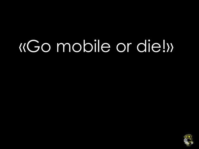 «Go mobile or die!»