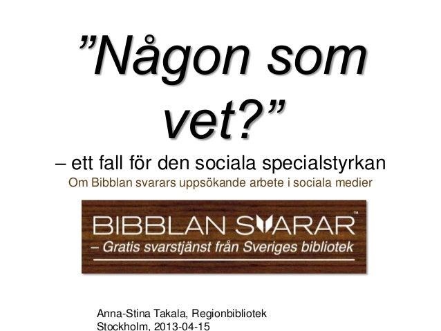 """""""Någon som     vet?""""– ett fall för den sociala specialstyrkan Om Bibblan svarars uppsökande arbete i sociala medier     An..."""