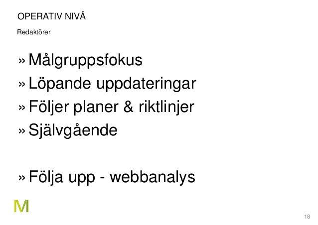 18 OPERATIV NIVÅ Redaktörer »Målgruppsfokus »Löpande uppdateringar »Följer planer & riktlinjer »Självgående »Följa upp - w...