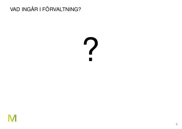 4 VAD INGÅR I FÖRVALTNING? ?