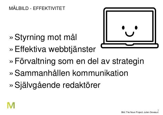 7 MÅLBILD - EFFEKTIVITET »Styrning mot mål »Effektiva webbtjänster »Förvaltning som en del av strategin »Sammanhållen komm...