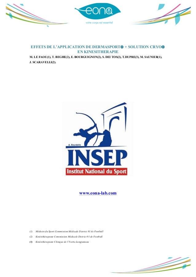 EFFETS DE L'APPLICATION DE DERMASPORT® + SOLUTION CRYO® EN KINESITHERAPIE M. LE FAOU(1), T. BEGHE(2), E. BOURGUIGNO...