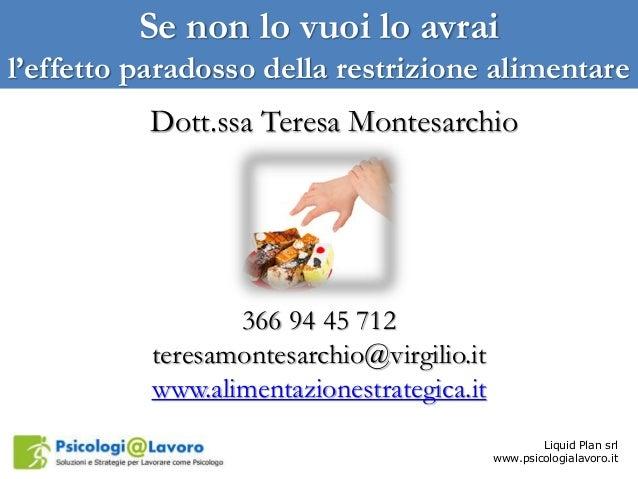 Se non lo vuoi lo avrai  l'effetto paradosso della restrizione alimentare  Liquid Plan srl  Dott.ssa Teresa Montesarchio  ...