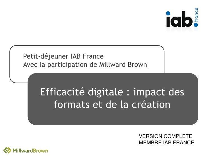 Petit-déjeuner IAB FranceAvec la participation de Millward Brown     Efficacité digitale : impact des        formats et de...