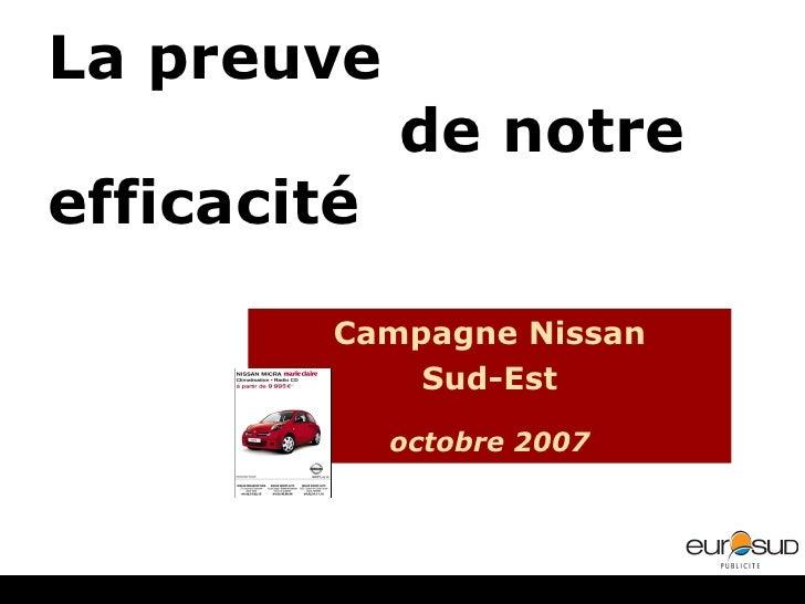 La preuve  de notre efficacité Campagne Nissan Sud-Est octobre 2007
