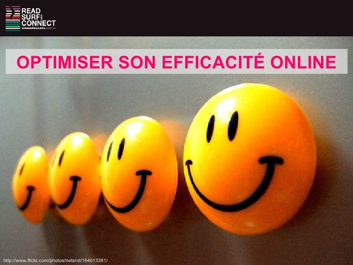 OPTIMISER SON EFFICACITÉ ONLINE http://www.flickr.com/photos/netsrot/164613381/