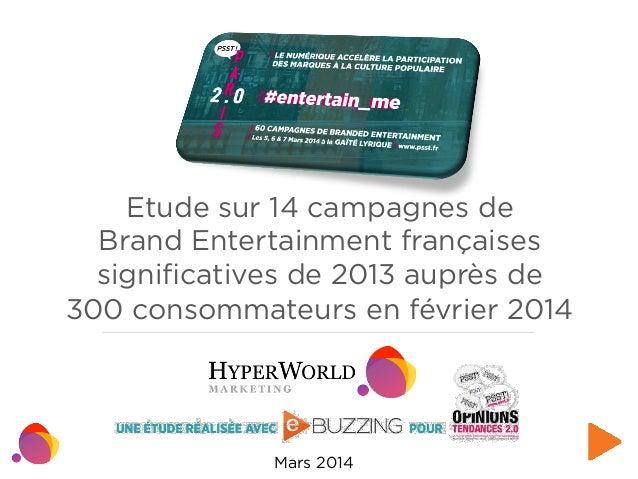 Etude sur 14 campagnes de Brand Entertainment françaises significatives de 2013 auprès de 300 consommateurs en février 2014...