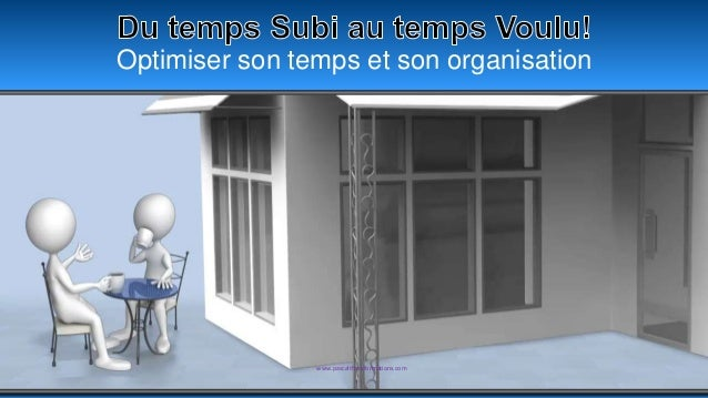 Optimiser son temps et son organisation www.pascaltheryformations.com