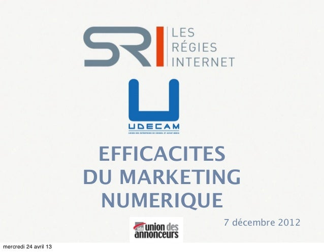 EFFICACITESDU MARKETINGNUMERIQUE7 décembre 2012mercredi 24 avril 13