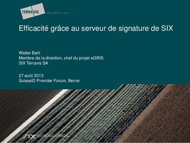 | Efficacité grâce au serveur de signature de SIX Walter Berli Membre de la direction, chef du projet eGRIS SIX Terravis S...