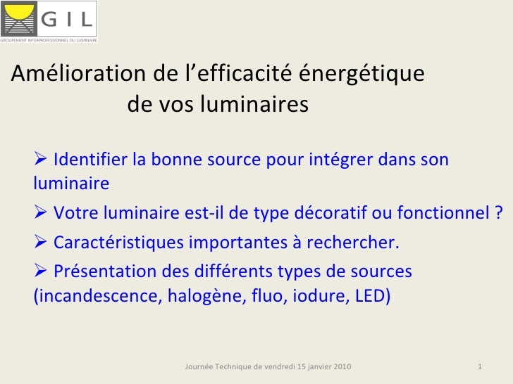 Amélioration de l'efficacité énergétique de vos luminaires <ul><li>Identifier la bonne source pour intégrer dans son lumin...