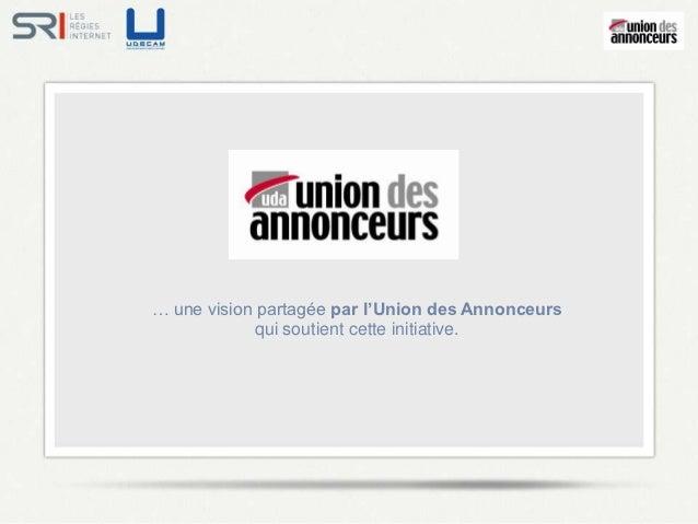… une vision partagée par l'Union des Annonceurs             qui soutient cette initiative.