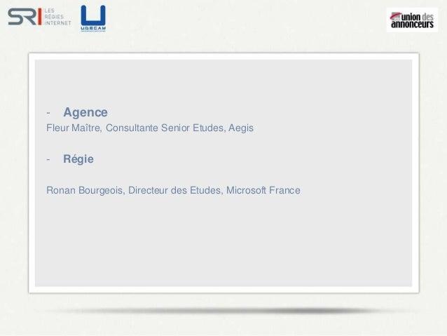 -   AgenceFleur Maître, Consultante Senior Etudes, Aegis-   RégieRonan Bourgeois, Directeur des Etudes, Microsoft France
