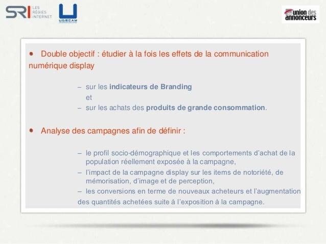 Double objectif : étudier à la fois les effets de la communicationnumérique display             – sur les indicateurs de B...