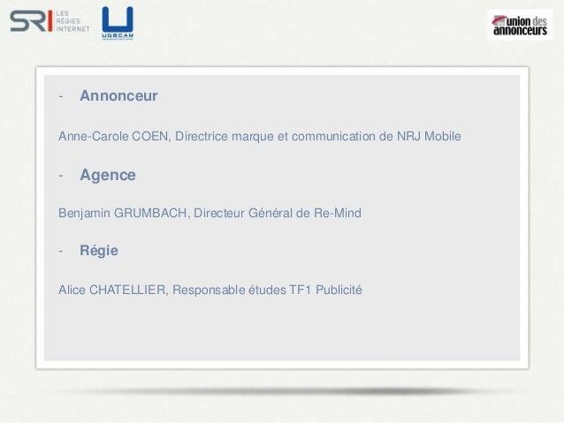 -   AnnonceurAnne-Carole COEN, Directrice marque et communication de NRJ Mobile-   AgenceBenjamin GRUMBACH, Directeur Géné...
