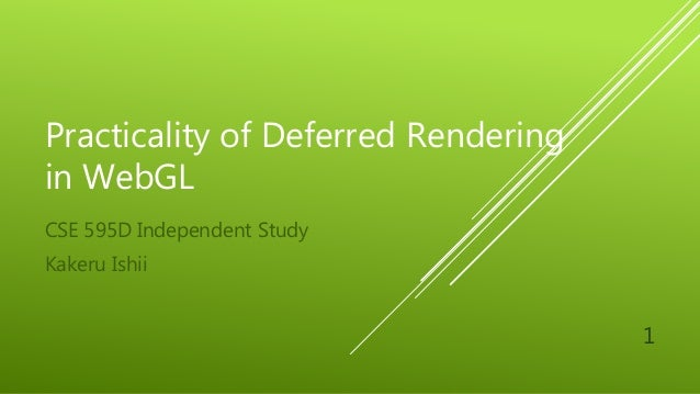 Practicality of Deferred Rendering in WebGL CSE 595D Independent Study Kakeru Ishii 1