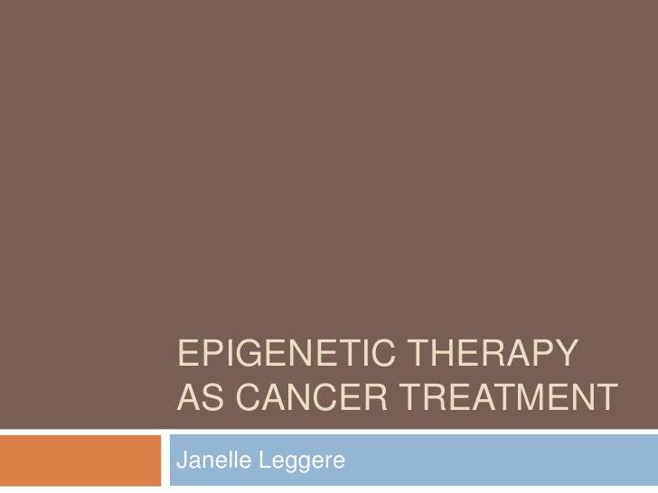 EPIGENETIC THERAPYAS CANCER TREATMENTJanelle Leggere