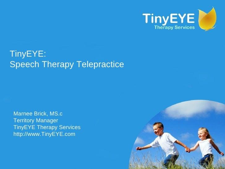TinyEYE:  Speech Therapy Telepractice Marnee Brick, MS.c Territory Manager TinyEYE Therapy Services http://www.TinyEYE.com