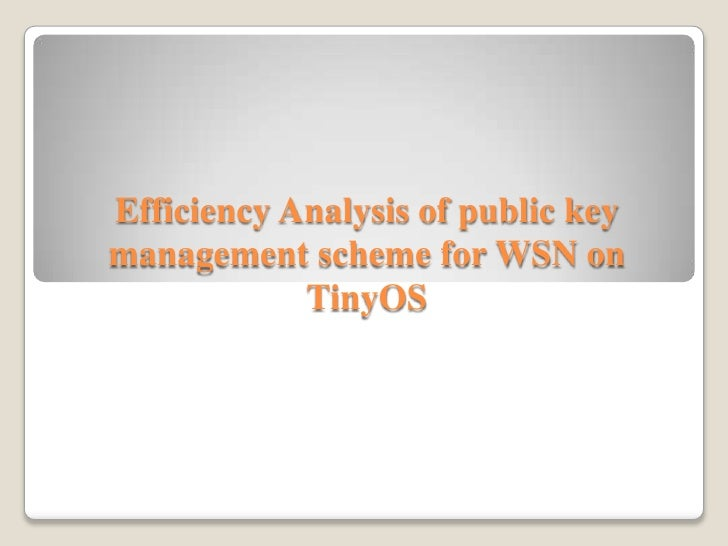 Efficiency Analysis of public key management scheme for WSN on TinyOS<br />