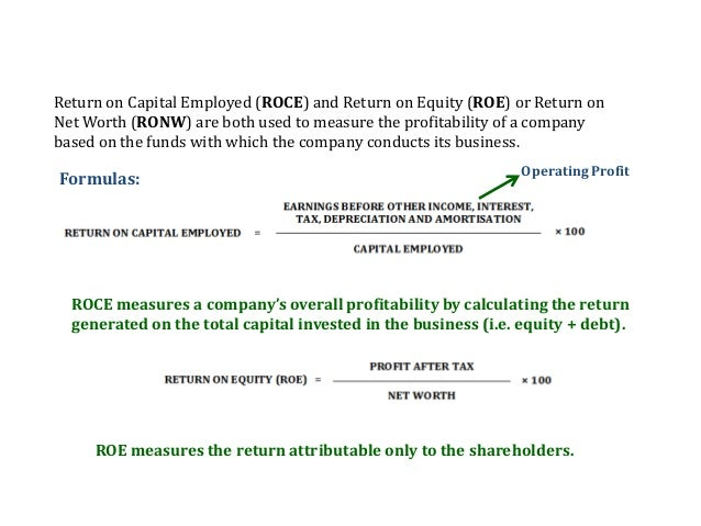 Return on capital employed (ROCE) is a measure of the returns that a business is achieving from the capital employed, usually expressed in percentage terms. Capital employed equals a company's Equity plus Non-current liabilities (or Total Assets − Current Liabilities), in other words all the long-term funds used by the company.