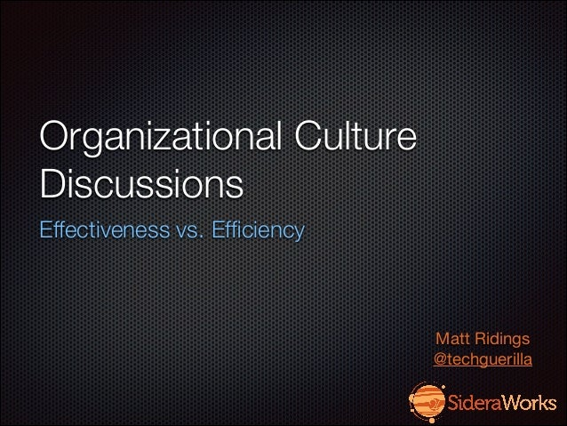 Organizational Culture Discussions Effectiveness vs. Efficiency  Matt Ridings  @techguerilla