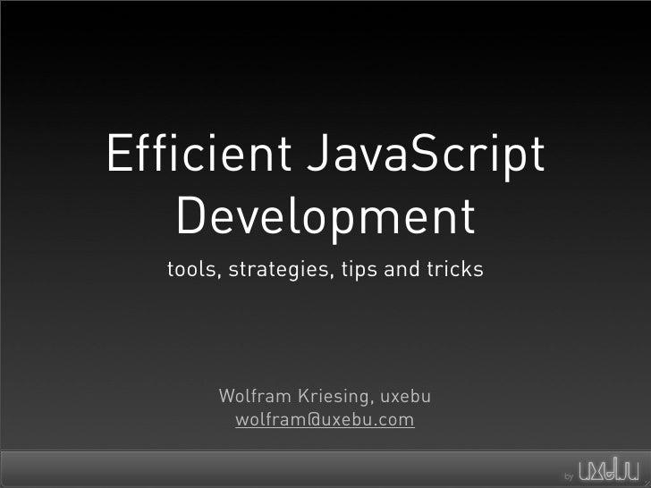 Efficient JavaScript    Development   tools, strategies, tips and tricks            Wolfram Kriesing, uxebu         wolfra...