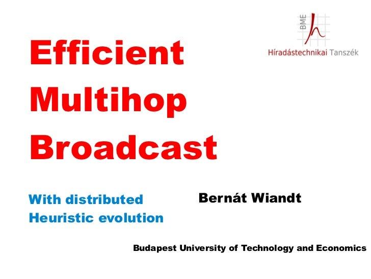 EfficientMultihopBroadcastWith distributed           Bernát WiandtHeuristic evolution              Budapest University of ...