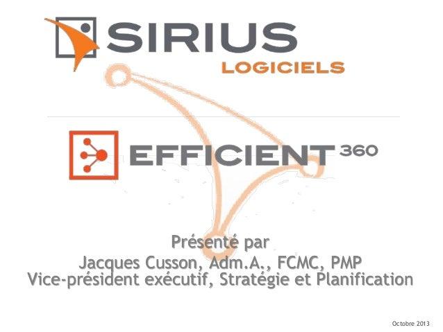 Octobre 2013 Présenté par Jacques Cusson, Adm.A., FCMC, PMP Vice-président exécutif, Stratégie et Planification