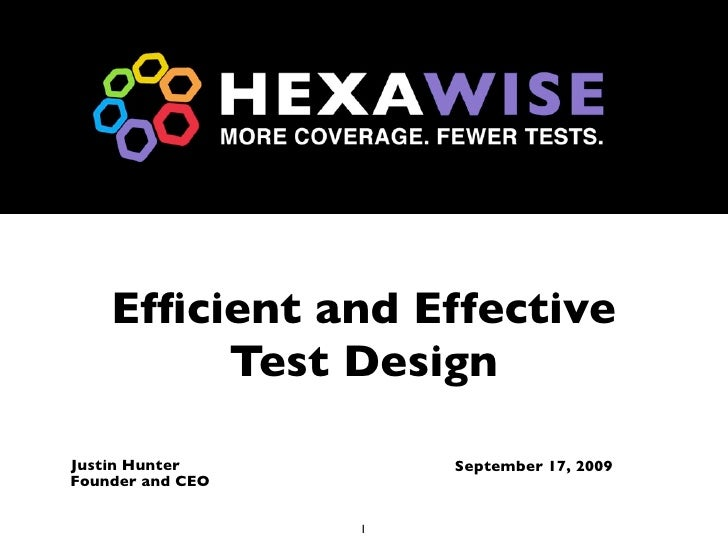 Efficient and Effective          Test Design  Justin Hunter         September 17, 2009 Founder and CEO                    1