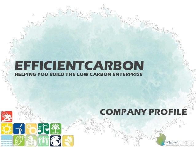 EFFICIENTCARBONHELPING YOU BUILD THE LOW CARBON ENTERPRISE                            COMPANY PROFILE