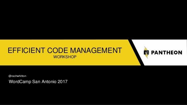 EFFICIENT CODE MANAGEMENT WORKSHOP @rachwhitton WordCamp San Antonio 2017