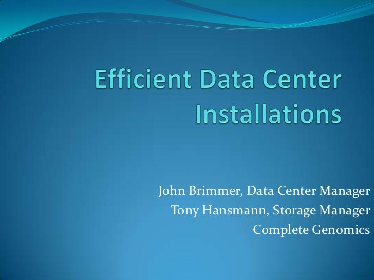 Efficient Data Center Installations<br />John Brimmer, Data Center Manager<br />Tony Hansmann, Storage Manager<br />Comple...