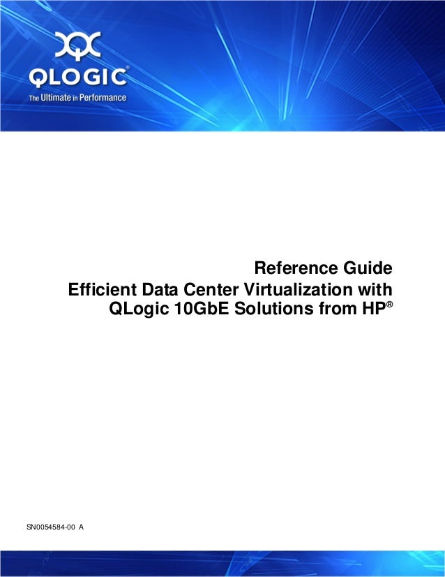 SN0054584-00 A Reference Guide Efficient Data Center Virtualization with QLogic 10GbE Solutions from HP®