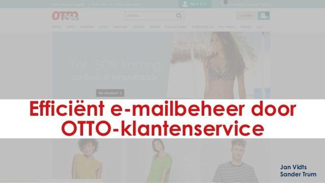 Efficiënt e-mailbeheer door OTTO-klantenservice Jan Vidts Sander Trum