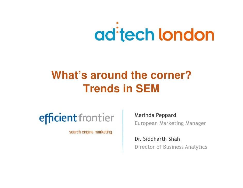 What's around the corner?      Trends in SEM                Merinda Peppard               European Marketing Manager      ...