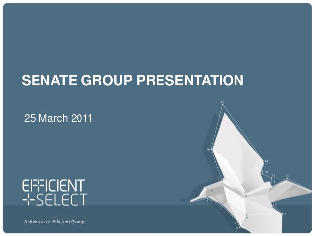 A division of Efficient Group SENATE GROUP PRESENTATION 25 March 2011