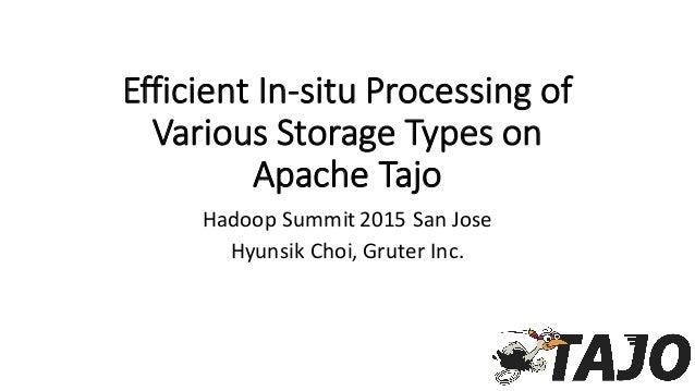 Efficient In-‐situ Processing of  Various Storage Types on  Apache Tajo Hadoop Summit 2015 San Jose Hyunsik ...