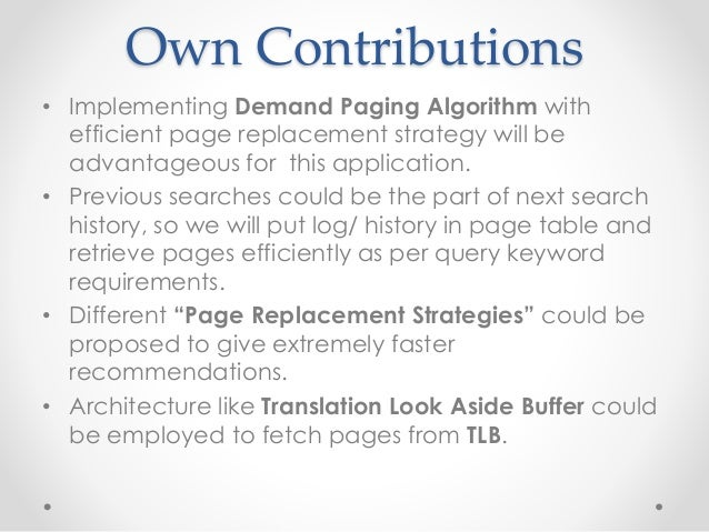 Own Contributions • Implementing Demand Paging Algorithm with efficient page replacement strategy will be advantageous for...