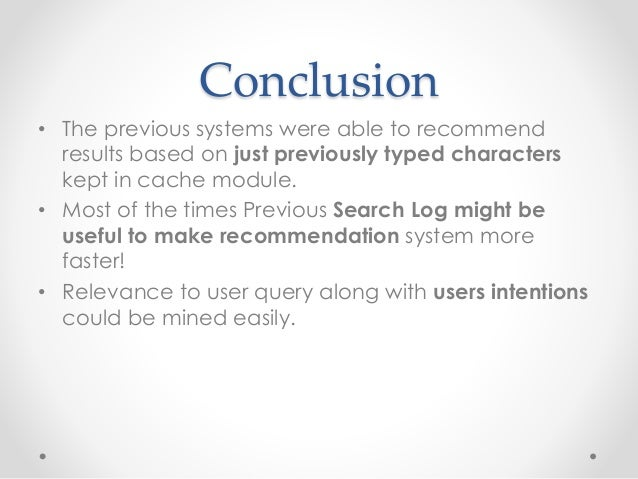 Conclusion • The previous systems were able to recommend results based on just previously typed characters kept in cache m...