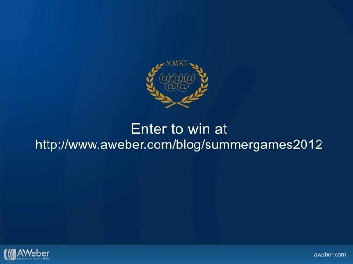 Enter to win athttp://www.aweber.com/blog/summergames2012