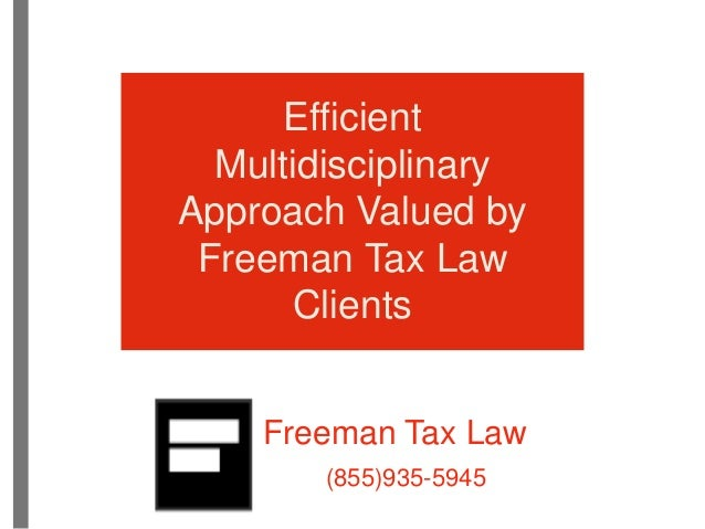 Freeman Tax Law (855)935-5945 Efficient Multidisciplinary Approach Valued by Freeman Tax Law Clients