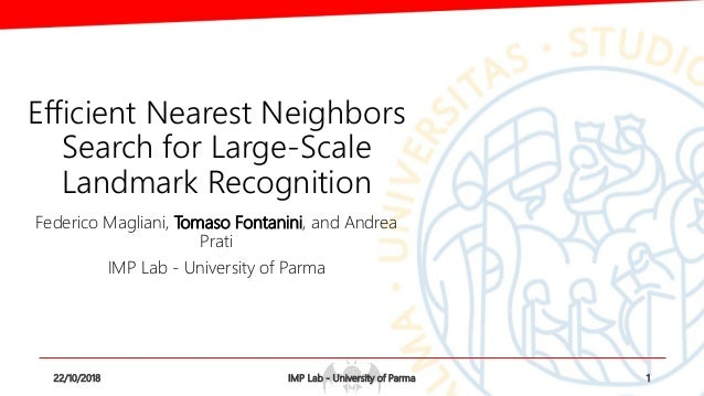 Efficient Nearest Neighbors Search for Large-Scale Landmark Recognition Federico Magliani, Tomaso Fontanini, and Andrea Pr...