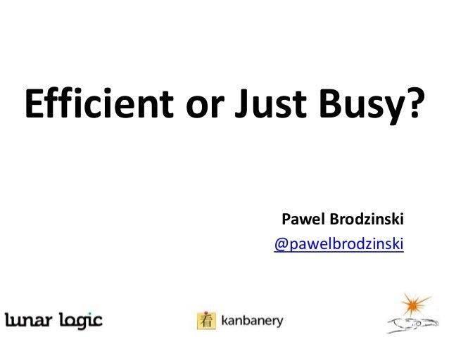 Efficient or Just Busy?Pawel Brodzinski@pawelbrodzinski