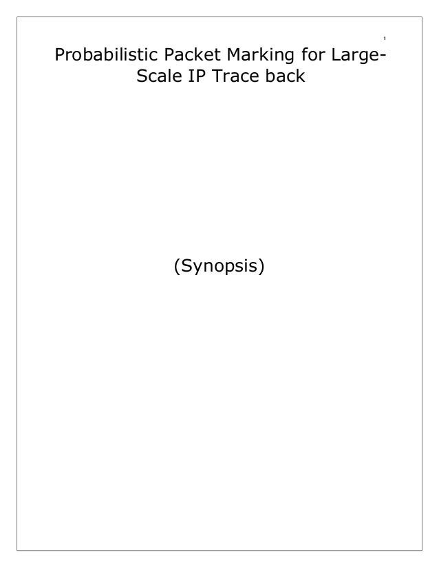 1  Probabilistic Packet Marking for LargeScale IP Trace back  (Synopsis)