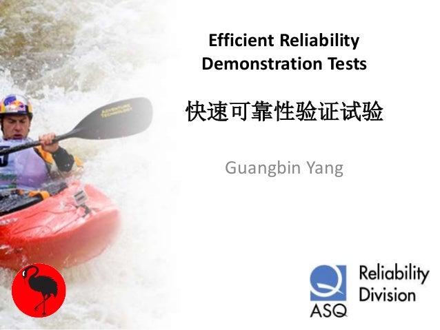 Efficient Reliability Demonstration Tests 快速可靠性验证试验 Guangbin Yang